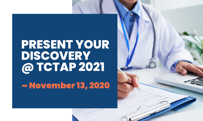 PRESENT YOUR DISCOVERY @ TCTAP 2021 ~ November 13, 2020